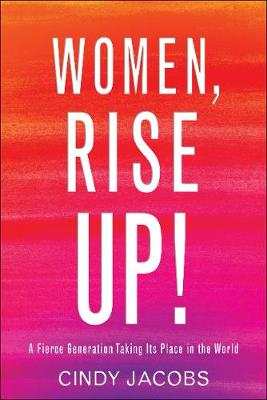 Women, Rise Up!: A Fierce Generation Taking Its Place in the World (Paperback)