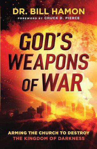 God's Weapons of War: Arming the Church to Destroy the Kingdom of Darkness (Paperback)