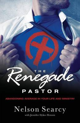 The Renegade Pastor: Abandoning Average in Your Life and Ministry (Paperback)