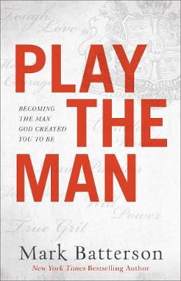 Play the Man: Becoming the Man God Created You to Be (Paperback)