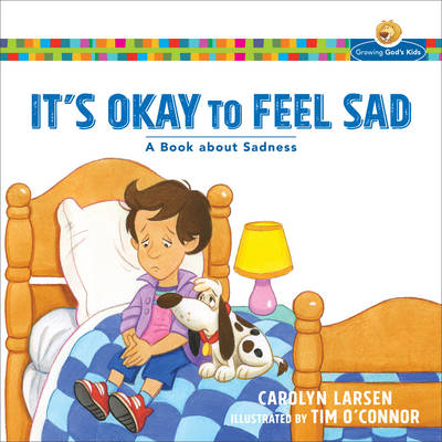 It's Okay to Feel Sad: A Book about Sadness - Growing God's Kids (Paperback)