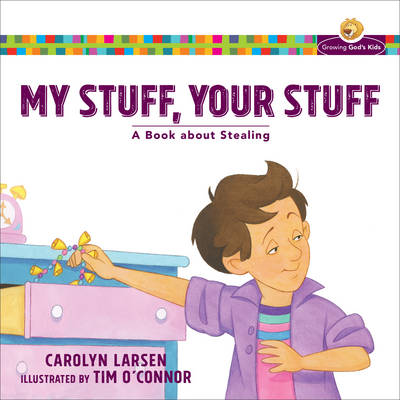 My Stuff, Your Stuff: A Book about Stealing - Growing God's Kids (Paperback)