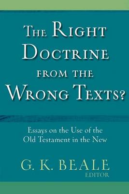 The Right Doctrine from the Wrong Texts?: Essays on the Use of the Old Testament in the New (Paperback)