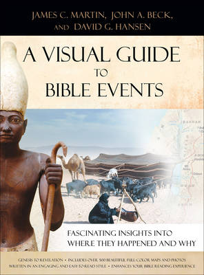 A Visual Guide to Bible Events: Fascinating Insights into Where They Happened and Why (Hardback)