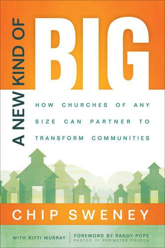 A New Kind of Big: How Churches of Any Size Can Partner to Transform Communities (Paperback)