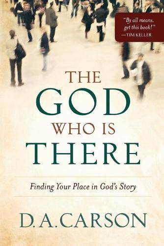 The God Who is There: Finding Your Place in God's Story (Paperback)