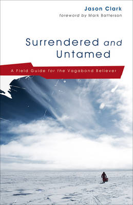 Surrendered and Untamed: A Field Guide for the Vagabond Believer (Paperback)