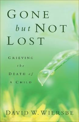 Gone But Not Lost: Grieving the Death of a Child (Paperback)
