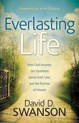 Everlasting Life: How God Answers Our Questions About Grief, Loss, and the Promise of Heaven (Paperback)