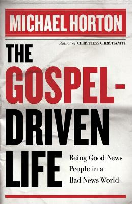 The Gospel-Driven Life: Being Good News People in a Bad News World (Paperback)
