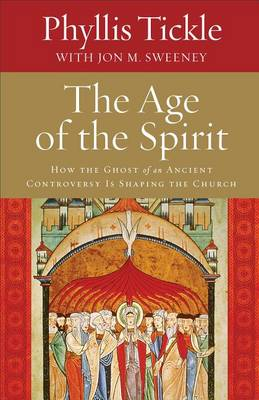 The Age of the Spirit: How the Ghost of an Ancient Controversy is Shaping the Church (Hardback)