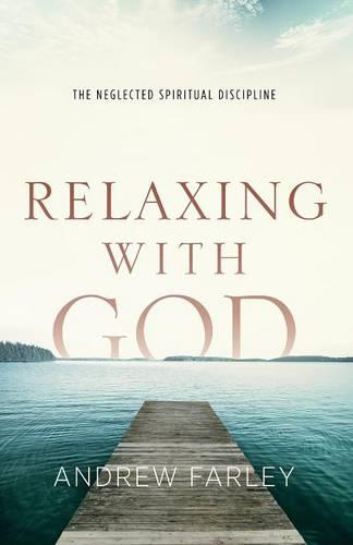 Relaxing with God: The Neglected Spiritual Discipline (Paperback)