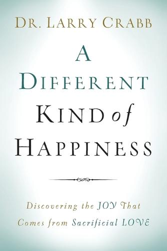 A Different Kind of Happiness: Discovering the Joy That Comes from Sacrifical Love (Paperback)