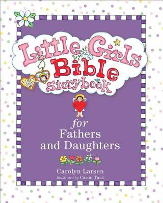 Little Girls Bible Storybook for Fathers and Daughters, Rev. & Updated Ed. (Hardback)