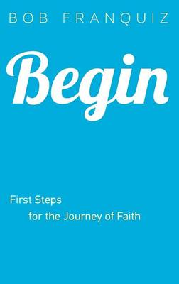 Begin: First Steps for the Journey of Faith (Paperback)