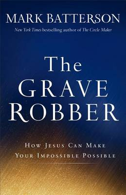 The Grave Robber: How Jesus Can Make Your Impossible Possible (Hardback)
