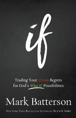 If Itpe: Trading Your If Only Regrets for God's What If Possibilities (Paperback)