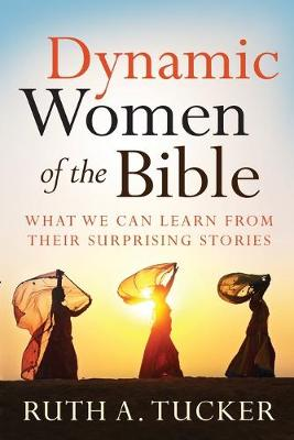 Dynamic Women of the Bible: What We Can Learn from Their Surprising Stories (Paperback)