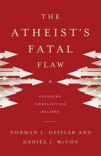 The Atheist's Fatal Flaw: Exposing Conflicting Beliefs (Paperback)