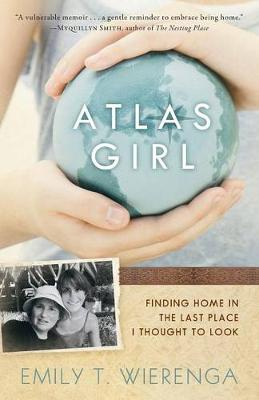 Atlas Girl: Finding Home in the Last Place I Thought to Look (Paperback)