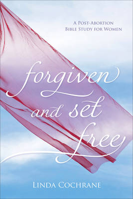 Forgiven and Set Free: A Post-Abortion Bible Study for Women (Paperback)