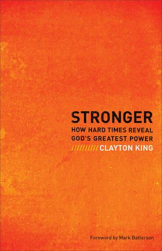 Stronger: How Hard Times Reveal God's Greatest Power (Paperback)