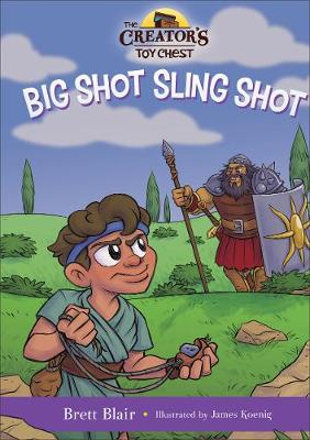 Big Shot Sling Shot: David's Story - The Creator's Toy Chest (Hardback)