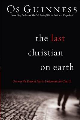 The Last Christian on Earth: Uncover the Enemy's Plot to Undermine the Church (Paperback)