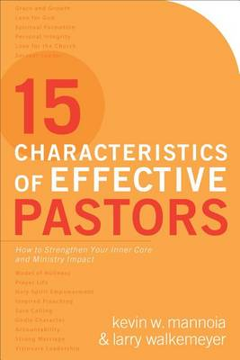 15 Characteristics of Effective Pastors: How to Strengthen Your Inner Core and Ministry Impact (Paperback)