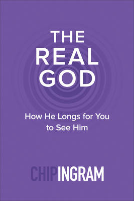 The Real God: How He Longs for You to See Him (Paperback)