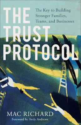 The Trust Protocol: The Key to Building Stronger Families, Teams, and Businesses (Paperback)