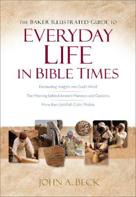 The Baker Illustrated Guide to Everyday Life in Bible Times (Paperback)