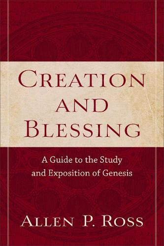 Creation and Blessing: A Guide to the Study and Exposition of Genesis (Paperback)
