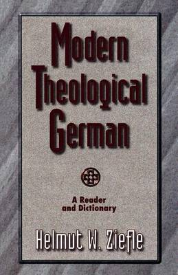 Modern Theological German: A Reader and Dictionary / [Edited by] Helmut W. Ziefle. (Paperback)