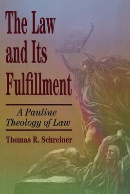 The Law and Its Fulfillment: A Pauline Theology of Law (Paperback)