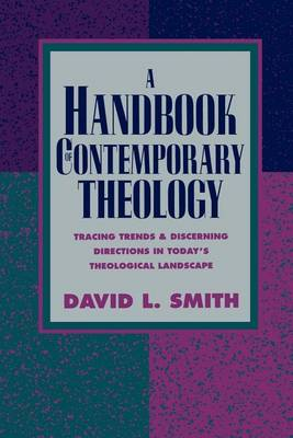 A Handbook of Contemporary Theology: Tracing Trends and Discerning Directions in Today's Theological Landscape (Paperback)