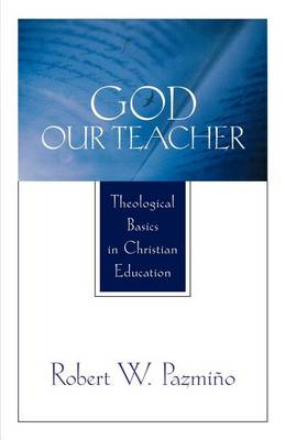 God Our Teacher: Theological Basics in Christian Education (Paperback)