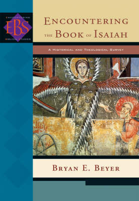 Encountering the Book of Isaiah: A Historical and Theological Survey - Encountering Biblical Studies (Paperback)