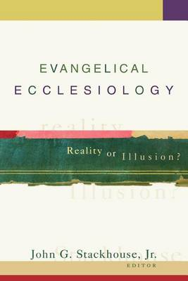Evangelical Ecclesiology: Reality or Illusion? (Paperback)