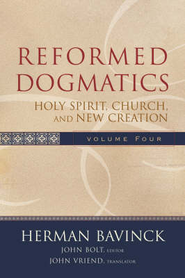 Reformed Dogmatics: vol. 4: Holy Spirit, Church, and New Creation (Hardback)