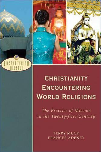 Christianity Encountering World Religions: The Practice of Mission in the Twenty-first Century (Paperback)