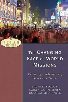 The Changing Face of World Missions: Engaging Contemporary Issues and Trends (Paperback)