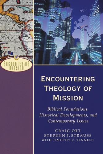 Encountering Theology of Mission: Biblical Foundations, Historical Developments, and Contemporary Issues - Encountering Mission (Paperback)