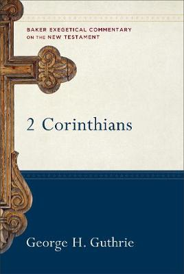 2 Corinthians - Baker Exegetical Commentary on the New Testament (Hardback)