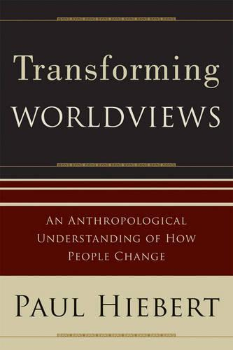 Transforming Worldviews: An Anthropological Understanding of How People Change (Paperback)