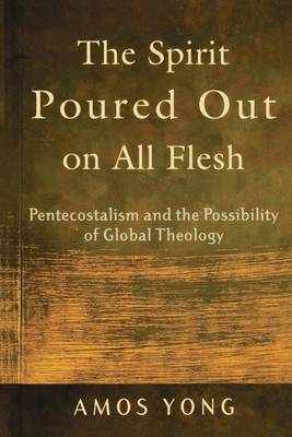 The Spirit Poured Out on All Flesh: Pentecostalism and the Possibility of Global Theology (Paperback)