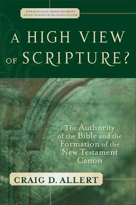 A High View of Scripture?: The Authority of the Bible and the Formation of the New Testament Canon (Paperback)