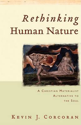 Rethinking Human Nature: A Christian Materialist Alternative to the Soul (Paperback)