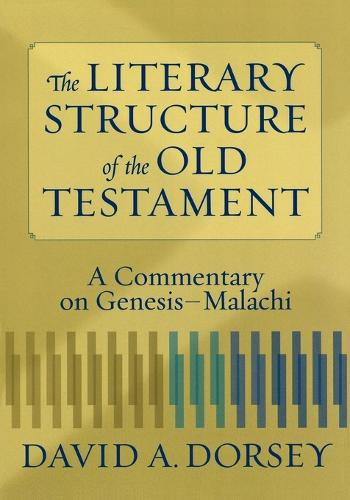 The Literary Structure of the Old Testament: A Commentary on Genesis-Malachi (Paperback)
