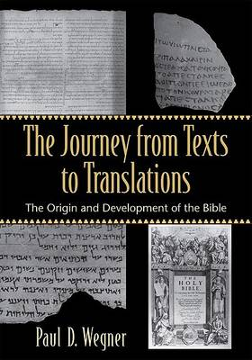The Journey from Texts to Translations: The Origin and Development of the Bible (Paperback)